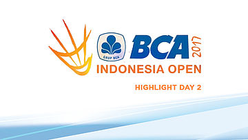 Highlight Day 2 BCA Indonesia Open 2017
